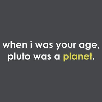 When I was your age ... Pluto was a *planet*. T-Shirt | RedBubble