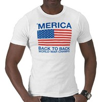 'Merica Back to Back World War Champs USA Flag T-shirts from Zazzle.com