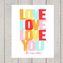 Nursery Art Print - Love Love Love Your - Custom Name Print