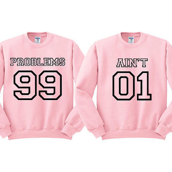 Pink Crewneck - Problems 99 Ain't 1 - Best Friends Sweater - Couples Sweater - Sweatshirt Sweater Jumper Pullover - Valentine's Day