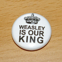 white WEASLEY Is Our King  1 inch pinback button by skycouture