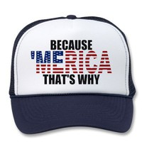 BECAUSE 'MERICA THAT'S WHY Trucker Hat (black) from Zazzle.com