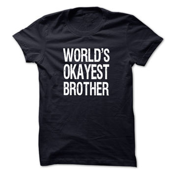 Worlds Okayest Brother  t