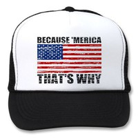 Distressed BECAUSE 'MERICA THAT'S WHY US FLAG Hat from Zazzle.com