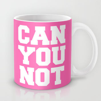CAN YOU NOT (Hot Pink) Mug by CreativeAngel