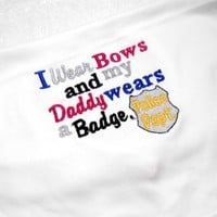 Baby Toddler Bib I Wear Bows My Daddy Wears a Badge Cop Police Shower