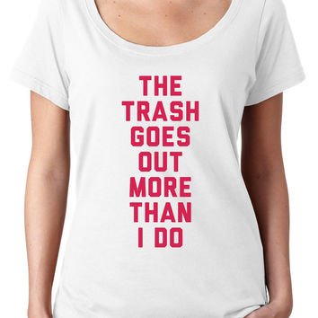 The Trash Goes Out More Than I Do -  Womens shirt, sassy, funny, tshirt, t shirt, tops, clothing,apparel, tees, womens,