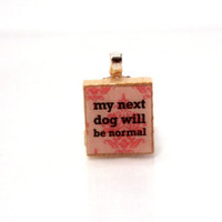 Scrabble Tile Pendant, My Next Dog Will be Normal