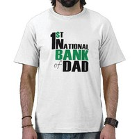 Bank of Dad T Shirts from Zazzle.com