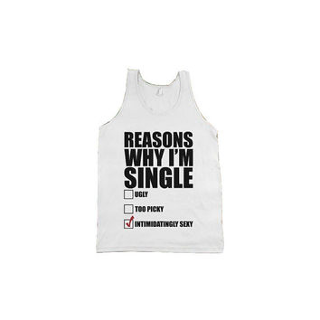Reasons Why I'm Single: Ugly, Too Picky, Intimidatingly Sexy - tee shirt