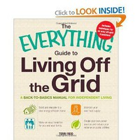 The Everything Guide to Living Off the Grid: A back-to-basics manual for independent living (Everything Series) [Paperback]