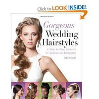 Gorgeous Wedding Hairstyles: A Step-by-Step Guide to 34 Spectacular Hairstyles [Paperback]