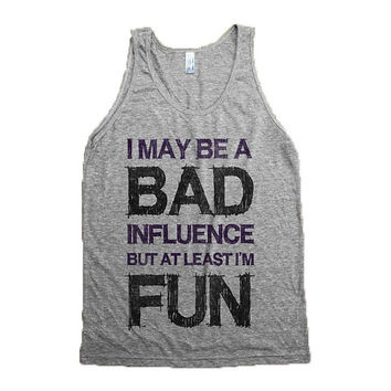 I May Be A Bad Influence But At Least I'm Fun - tee shirt