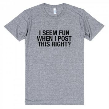 I Seem Fun When I Post This Right?-Unisex Athletic Grey T-Shirt