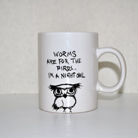 Worms Are For The Birds...I&#x27;m A Night Owl - Grumpy Owl - Ceramic Coffee Mug Tea Cup - Hand Painted and original design
