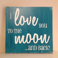 I Love you to the Moon and Back - Hand Painted Wood Sign - 8&quot;x8&quot;