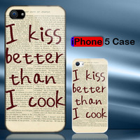I Kiss Better Than I Cook IPhone 5 .. on Luulla
