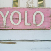 YOLO - You Only Live Once - YOLO Sign - Pink Sign - Shabby Chic - Trendy Sayings - Inspirational
