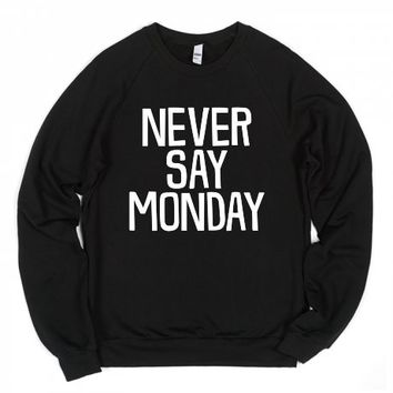 Never Say Monday-Unisex Black Sweatshirt