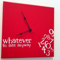 &quot;Whatever, I&#x27;m late anyway&quot; Clock Red