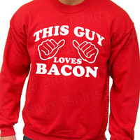 This Guy Loves Bacon funny Sweatshirt Crewneck 50/50 S, M, L, XL, 2XL