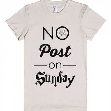 No Post On Sunday-Unisex Natural T-Shirt