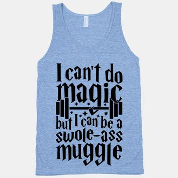 I Can Be A Swole-Ass Muggle