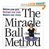 The Miracle Ball Method: Relieve Your Pain, Reshape Your Body, Reduce Your Stress [2 Miracle Balls...