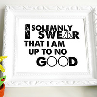 I solemnly swear that I am up to no good - Harry Potter 8 X 10 Print