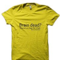 $24 Braindead? Theres a Nap for That Shirt by PaganChick