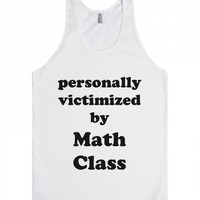 Personally Victimized By Math Class-Unisex White Tank