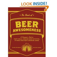 The Book of Beer Awesomeness: A Champion's Guide to Party Skills, Amazing Beer Activities, and More Than Forty Drinking Games [Paperback]