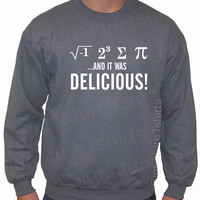 I Ate Some Pie and it was DELICIOUS Eight Sum Pi Math Sweatshirt Crewneck 50/50 S, M, L, XL, 2XL