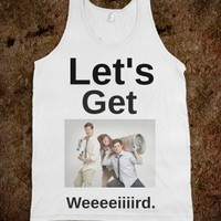 Let's Get Weeiiird.  - Party Life Apparrel