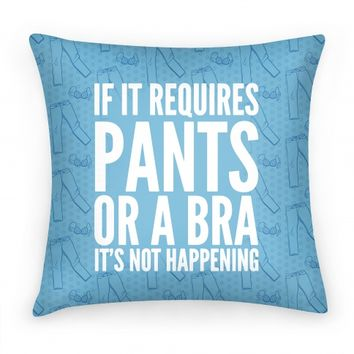 If It Requires Pants Or A Bra It's Not Happening