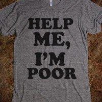 Help Me I'm Poor (Shirt) - Fun, Funny, & Popular