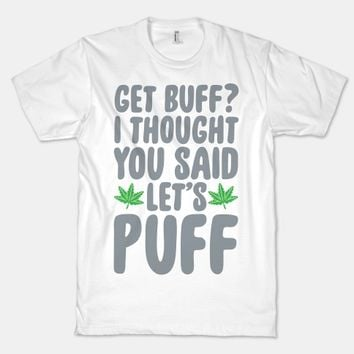 Get Buff? I Thought You Said Let's Puff