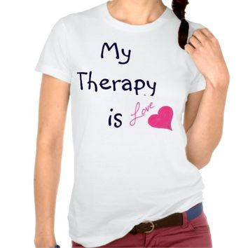 """My Therapy is Love"" T-Shirt"