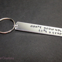 Hand Stamped Keychain, Don't Grow Up, It's a Trap, Aluminum Key Chain