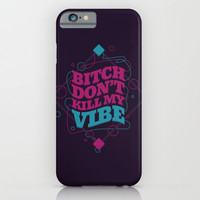 BITCH DON'T KILL VIBE iPhone & iPod Case by Snevi