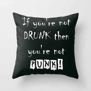 If you're not DRUNK then you're not PUNK! Throw Pillow by Simply Wretched