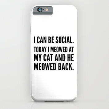 I Can Be Social Today I Meowed At My Cat And He Meowed Back iPhone & iPod Case by CreativeAngel