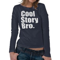 Cool Story Bro. Ladies Long Sleeve T Shirts from Zazzle.com