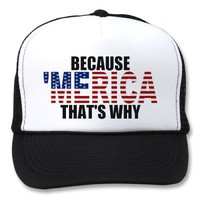 BECAUSE 'MERICA THAT'S WHY US Flag Trucker Hat from Zazzle.com