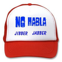 Trucker Hat No Habla Jibber Jabber from Zazzle.com