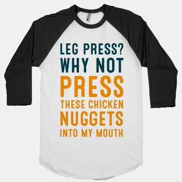 Leg Press? Why Not Press These Chicken Nuggets into My Mouth