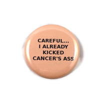 Careful... I Already Kicked Cancer's Ass - Uterine Cancer - Humor - 2.25 inch button/pin
