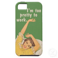 I'm too pretty to work iPhone 5 cases from Zazzle.com