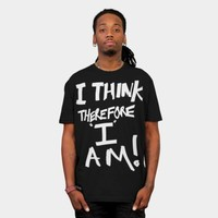 I Think Therefore I Am T Shirt By Bruzer Design By Humans