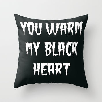 YOU WARM MY BLACK HEART part 2 Throw Pillow by Simply Wretched